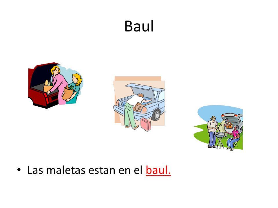 Baul Las maletas estan en el baul.