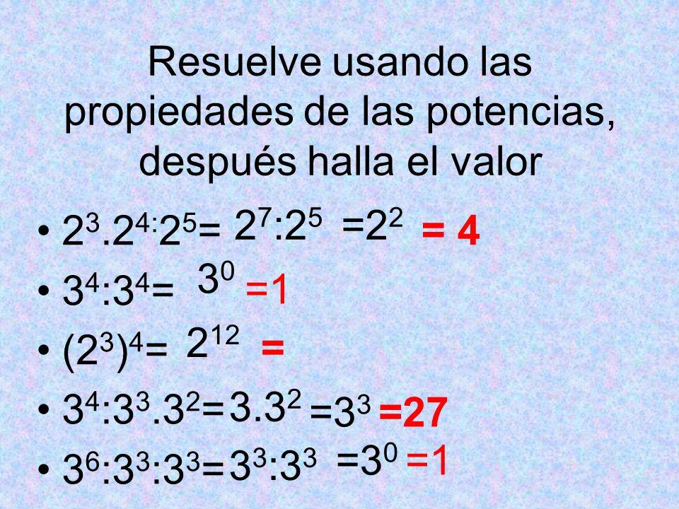 Resuelve usando las propiedades de las potencias, después halla el valor
