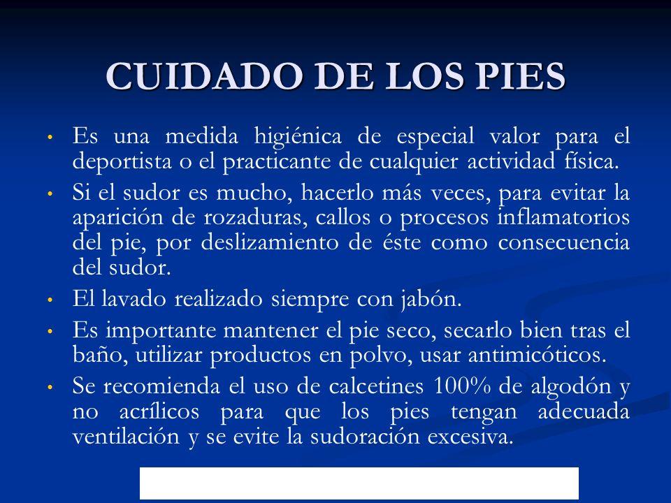 CUIDADO DE LOS PIES Es una medida higiénica de especial valor para el deportista o el practicante de cualquier actividad física.