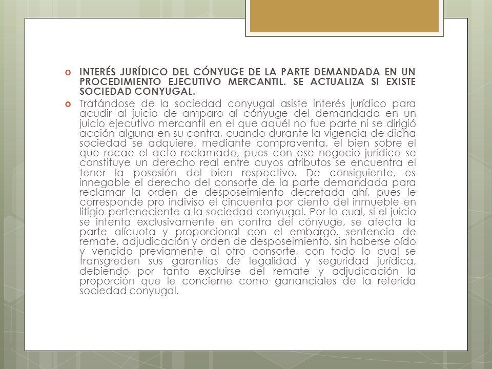 INTERÉS JURÍDICO DEL CÓNYUGE DE LA PARTE DEMANDADA EN UN PROCEDIMIENTO EJECUTIVO MERCANTIL. SE ACTUALIZA SI EXISTE SOCIEDAD CONYUGAL.