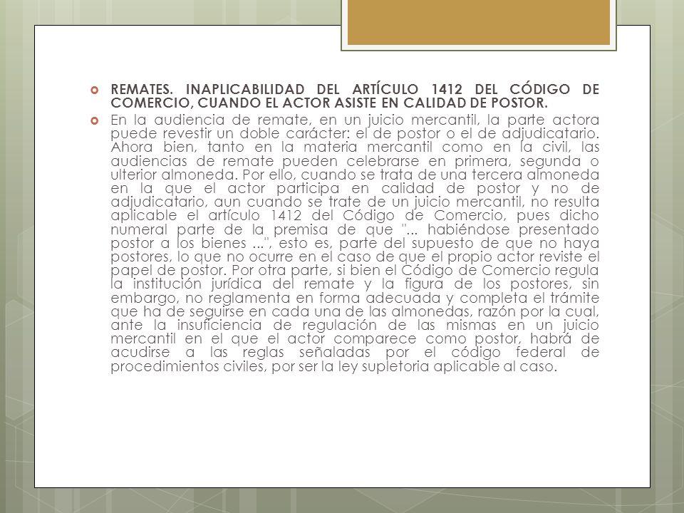 REMATES. INAPLICABILIDAD DEL ARTÍCULO 1412 DEL CÓDIGO DE COMERCIO, CUANDO EL ACTOR ASISTE EN CALIDAD DE POSTOR.
