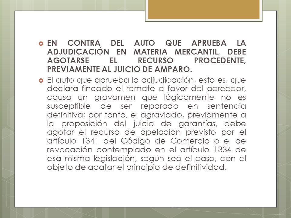EN CONTRA DEL AUTO QUE APRUEBA LA ADJUDICACIÓN EN MATERIA MERCANTIL, DEBE AGOTARSE EL RECURSO PROCEDENTE, PREVIAMENTE AL JUICIO DE AMPARO.