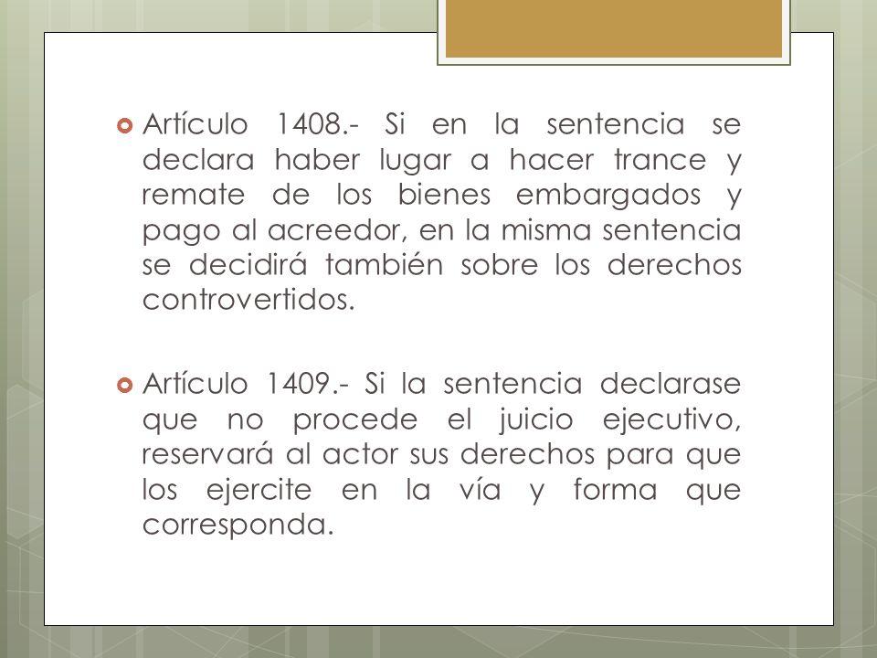 Artículo 1408.- Si en la sentencia se declara haber lugar a hacer trance y remate de los bienes embargados y pago al acreedor, en la misma sentencia se decidirá también sobre los derechos controvertidos.