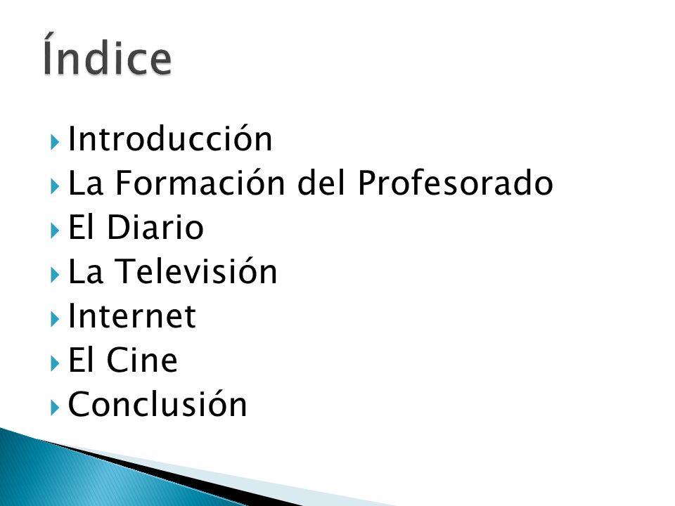 Índice Introducción La Formación del Profesorado El Diario