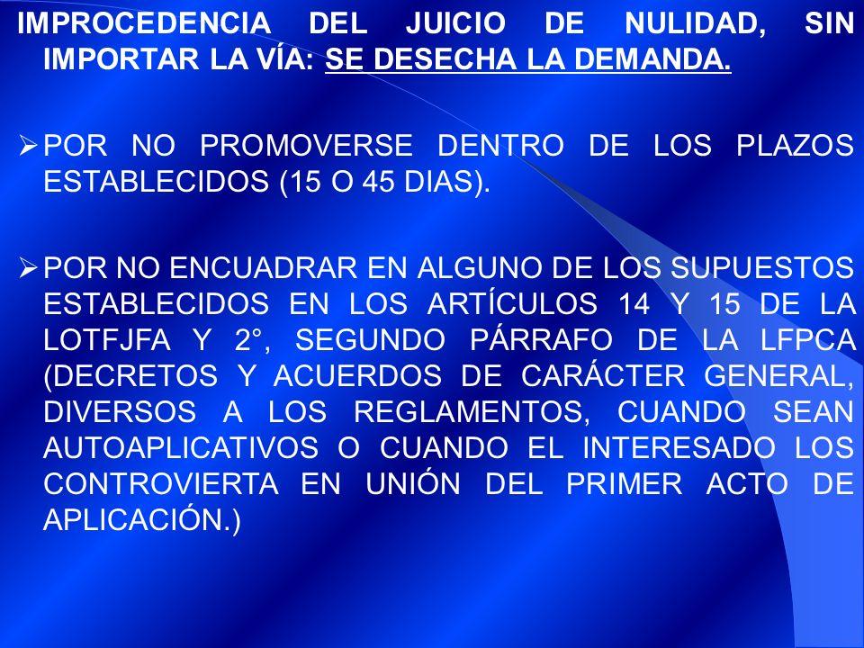 IMPROCEDENCIA DEL JUICIO DE NULIDAD, SIN IMPORTAR LA VÍA: SE DESECHA LA DEMANDA.