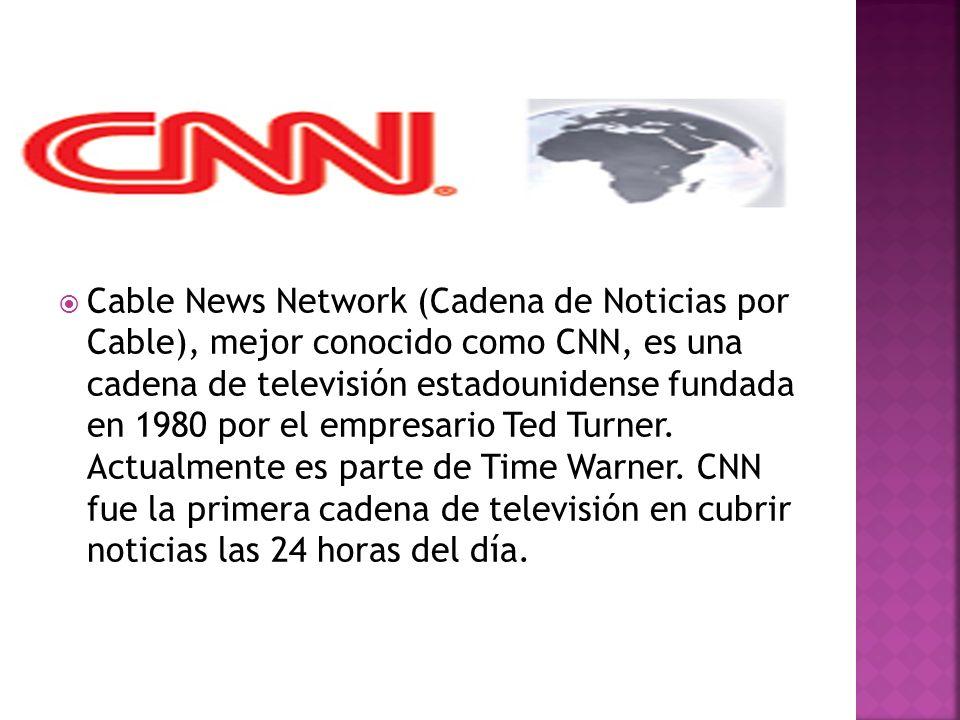 Cable News Network (Cadena de Noticias por Cable), mejor conocido como CNN, es una cadena de televisión estadounidense fundada en 1980 por el empresario Ted Turner.
