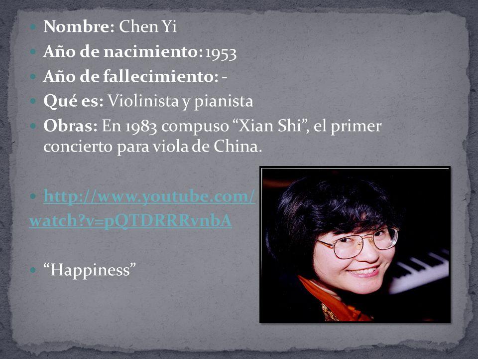 Nombre: Chen Yi Año de nacimiento: 1953. Año de fallecimiento: - Qué es: Violinista y pianista.