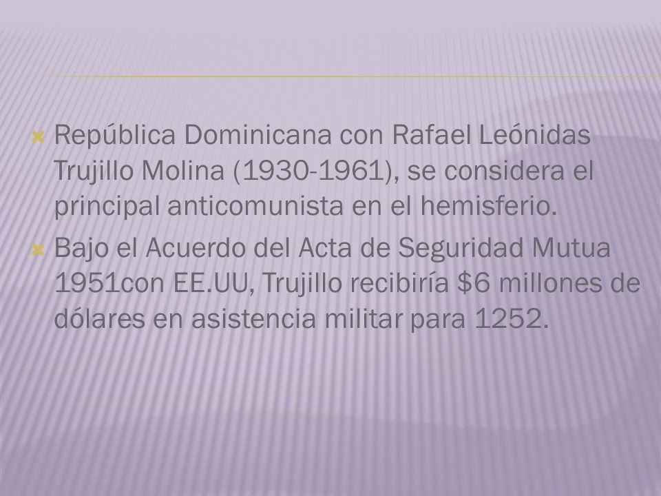 República Dominicana con Rafael Leónidas Trujillo Molina (1930-1961), se considera el principal anticomunista en el hemisferio.