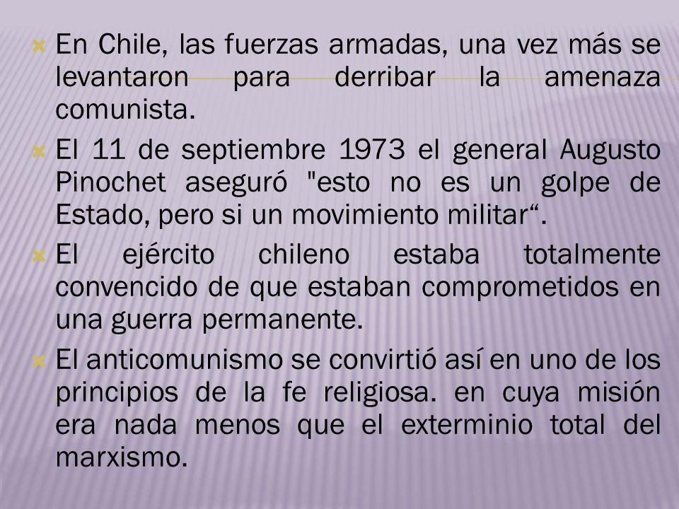 En Chile, las fuerzas armadas, una vez más se levantaron para derribar la amenaza comunista.