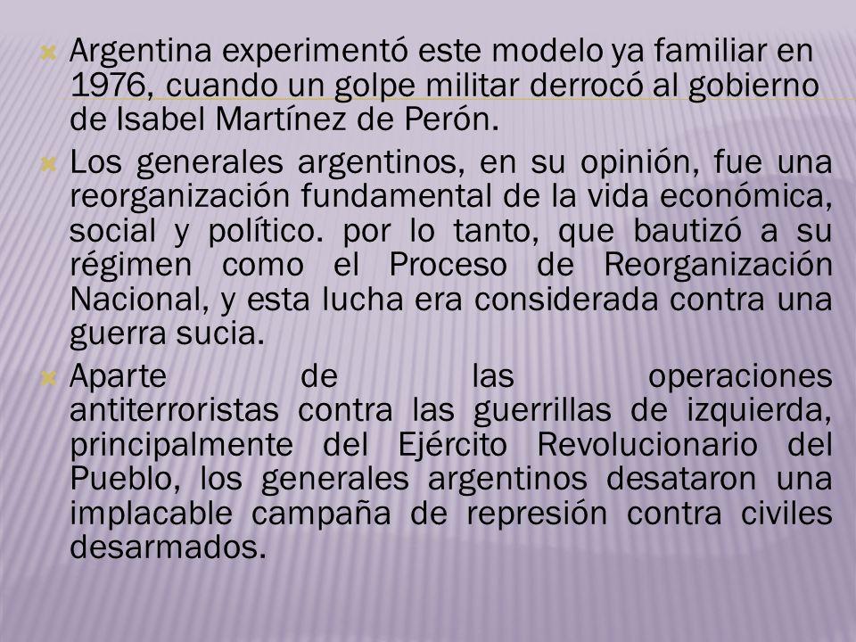 Argentina experimentó este modelo ya familiar en 1976, cuando un golpe militar derrocó al gobierno de Isabel Martínez de Perón.
