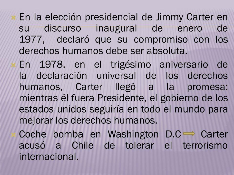 En la elección presidencial de Jimmy Carter en su discurso inaugural de enero de 1977, declaró que su compromiso con los derechos humanos debe ser absoluta.