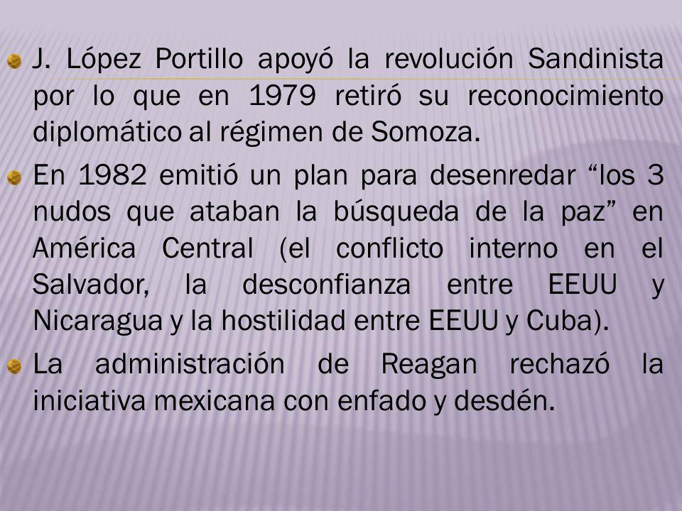 J. López Portillo apoyó la revolución Sandinista por lo que en 1979 retiró su reconocimiento diplomático al régimen de Somoza.