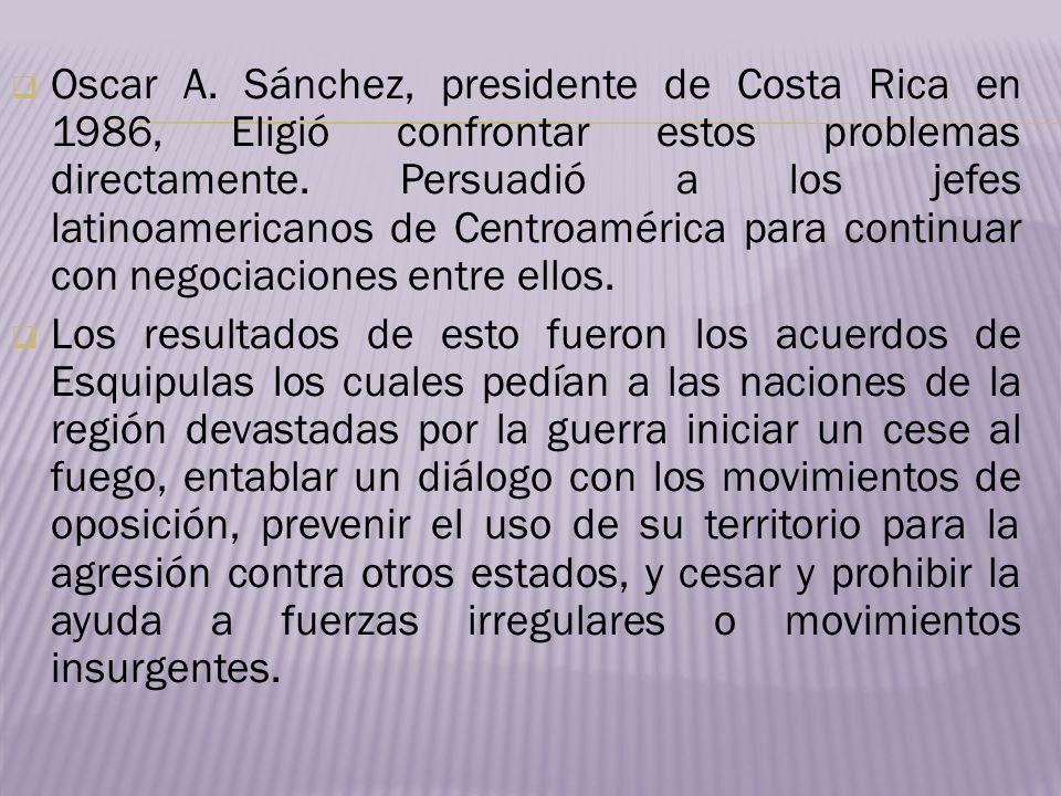Oscar A. Sánchez, presidente de Costa Rica en 1986, Eligió confrontar estos problemas directamente. Persuadió a los jefes latinoamericanos de Centroamérica para continuar con negociaciones entre ellos.