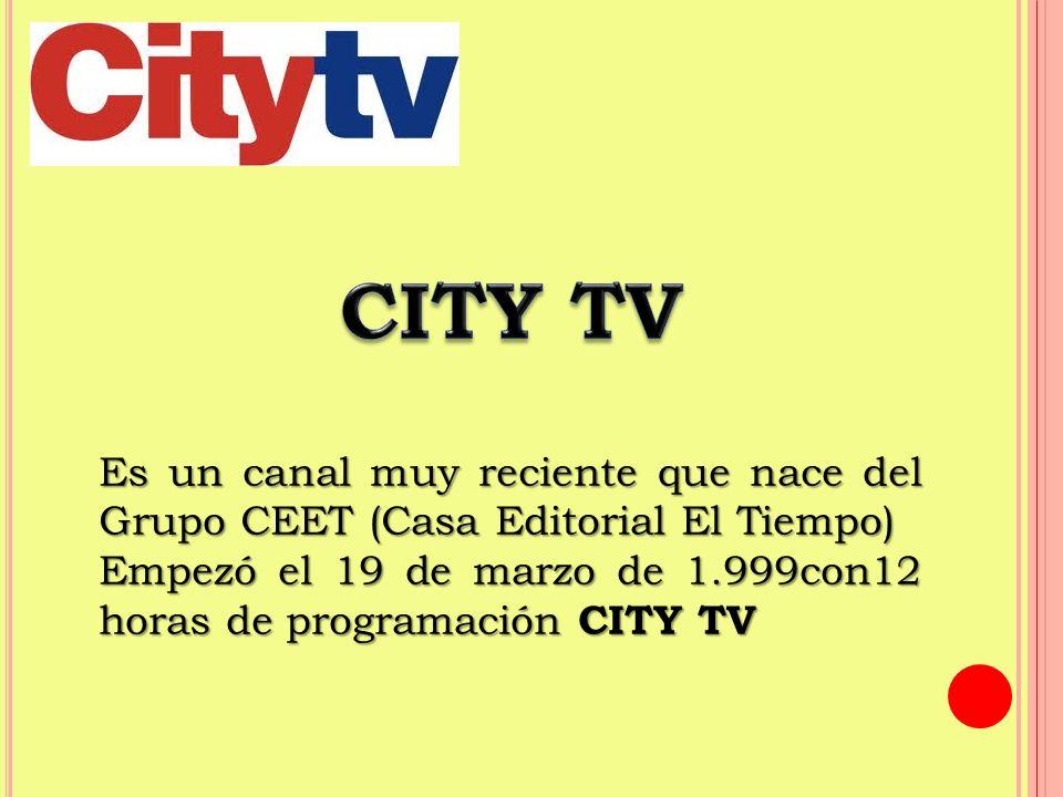 CITY TV Es un canal muy reciente que nace del Grupo CEET (Casa Editorial El Tiempo)