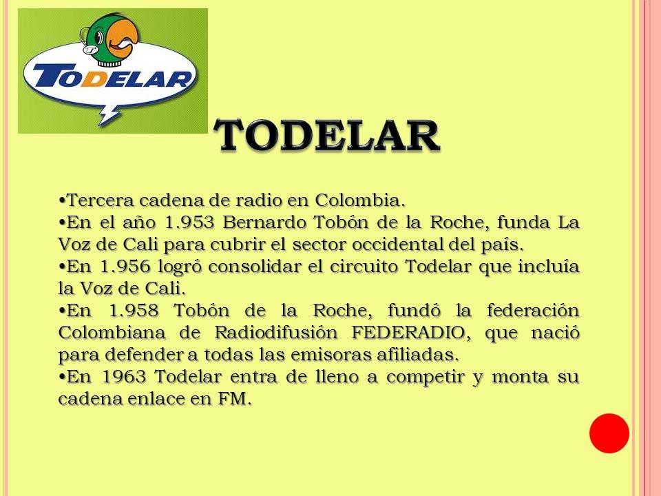 TODELAR •Tercera cadena de radio en Colombia.