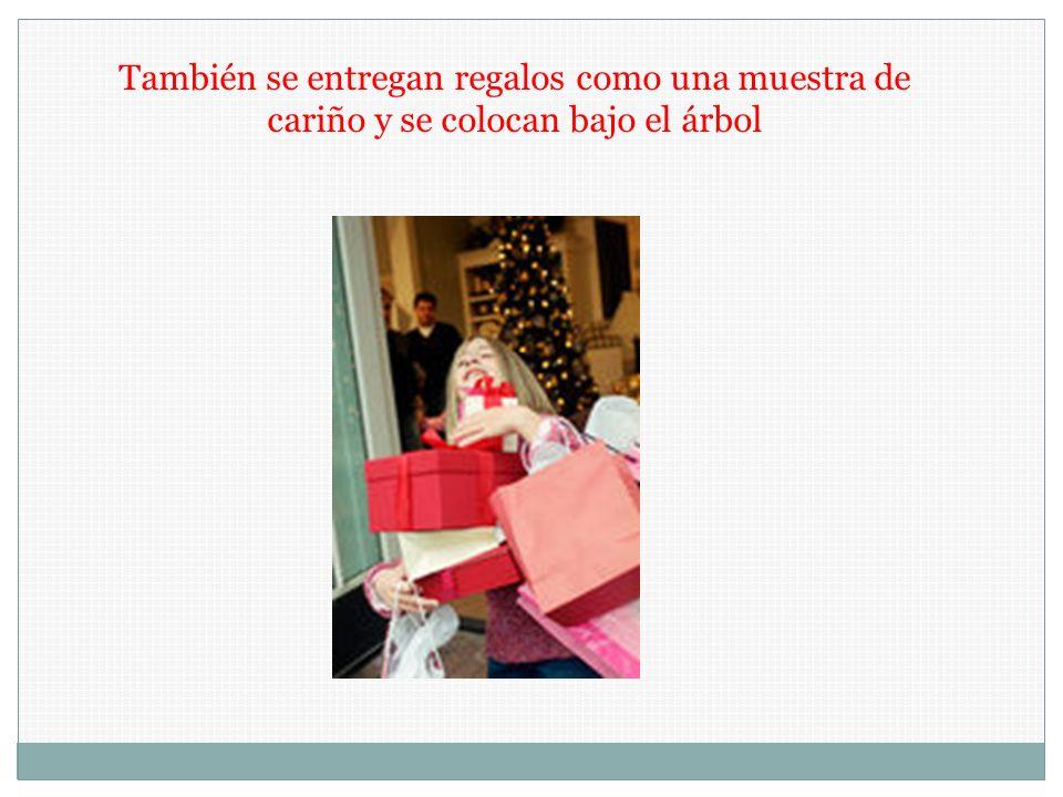 También se entregan regalos como una muestra de cariño y se colocan bajo el árbol