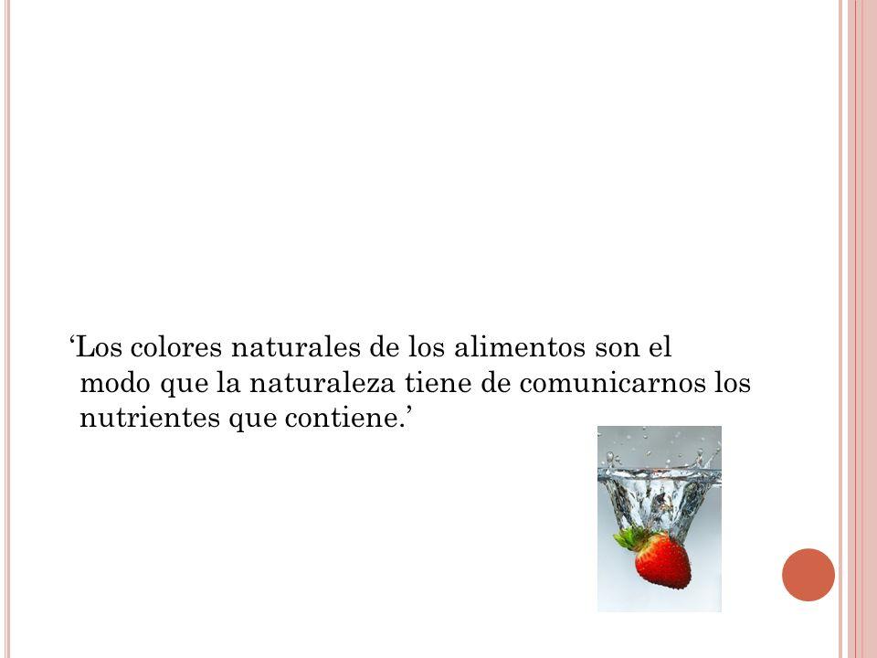 'Los colores naturales de los alimentos son el modo que la naturaleza tiene de comunicarnos los nutrientes que contiene.'