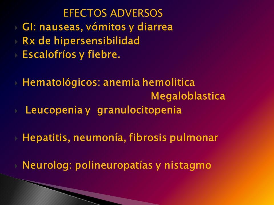 EFECTOS ADVERSOS GI: nauseas, vómitos y diarrea. Rx de hipersensibilidad. Escalofríos y fiebre. Hematológicos: anemia hemolitica.