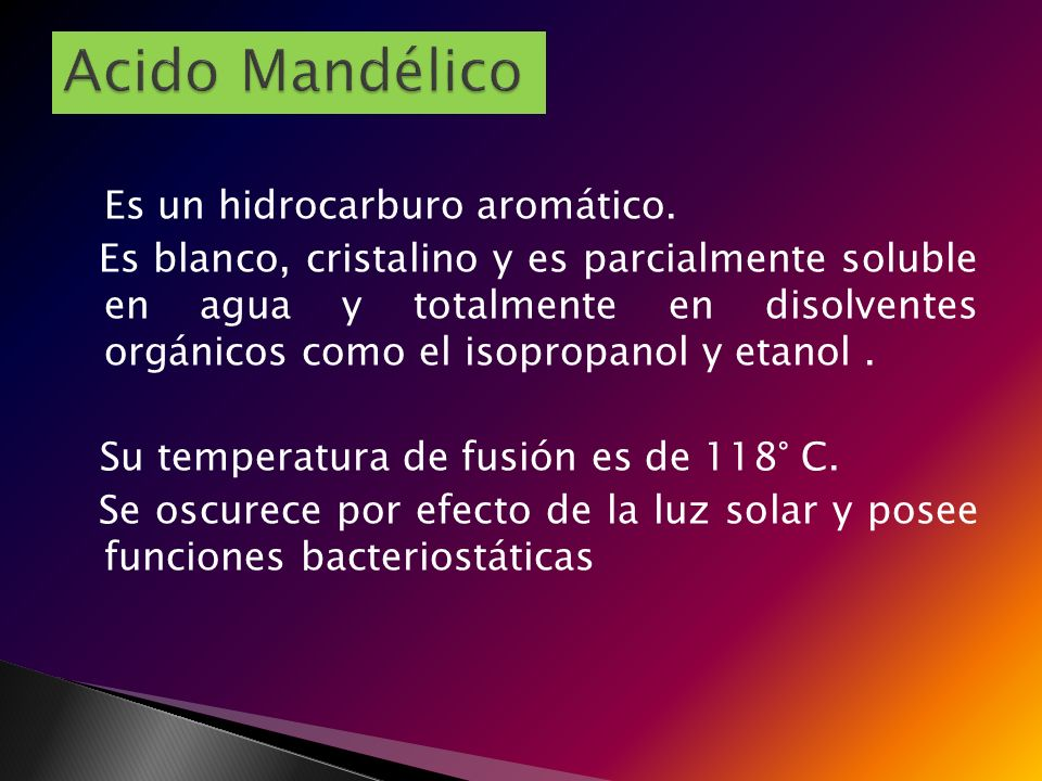 Acido Mandélico Es un hidrocarburo aromático.