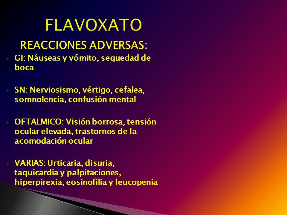 FLAVOXATO REACCIONES ADVERSAS: GI: Náuseas y vómito, sequedad de boca