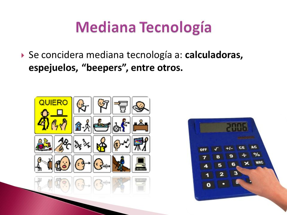 Mediana Tecnología Se concidera mediana tecnología a: calculadoras, espejuelos, beepers , entre otros.
