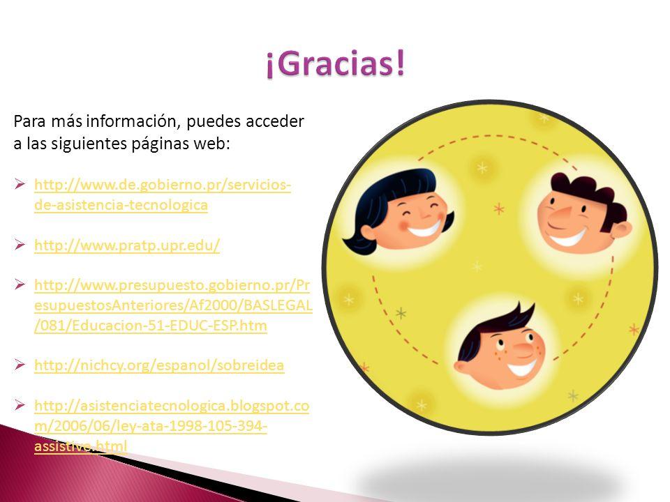 ¡Gracias! Para más información, puedes acceder a las siguientes páginas web: http://www.de.gobierno.pr/servicios-de-asistencia-tecnologica.