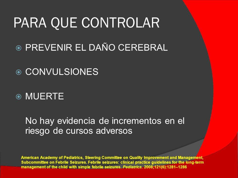 PARA QUE CONTROLAR PREVENIR EL DAÑO CEREBRAL CONVULSIONES MUERTE
