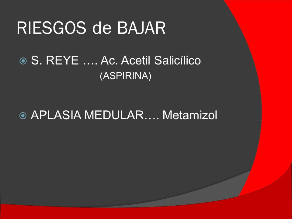 RIESGOS de BAJAR S. REYE …. Ac. Acetil Salicílico