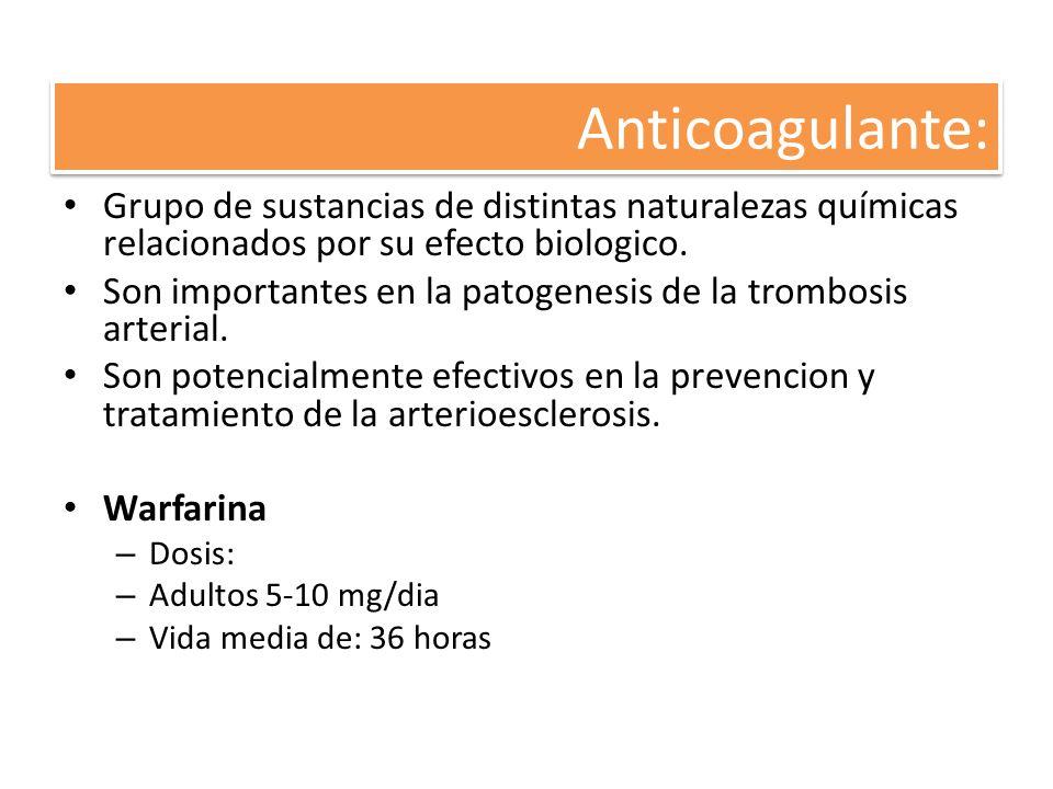 Anticoagulante: Grupo de sustancias de distintas naturalezas químicas relacionados por su efecto biologico.