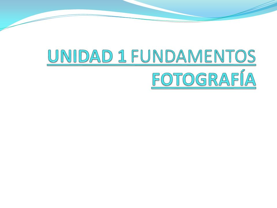 UNIDAD 1 FUNDAMENTOS FOTOGRAFÍA