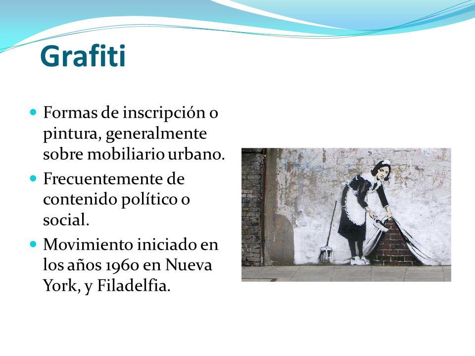 Grafiti Formas de inscripción o pintura, generalmente sobre mobiliario urbano. Frecuentemente de contenido político o social.