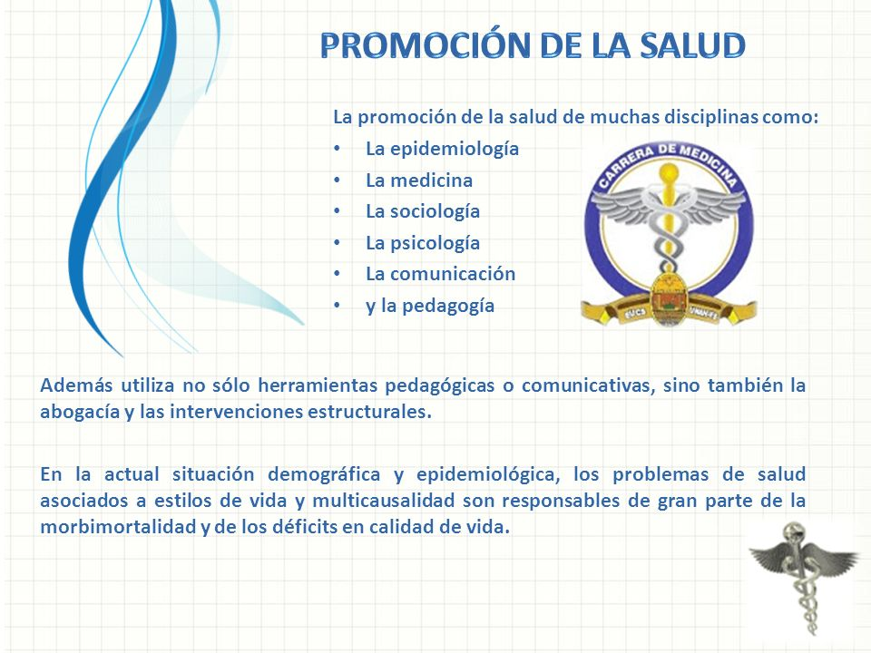 Promoción de la salud La promoción de la salud de muchas disciplinas como: La epidemiología. La medicina.