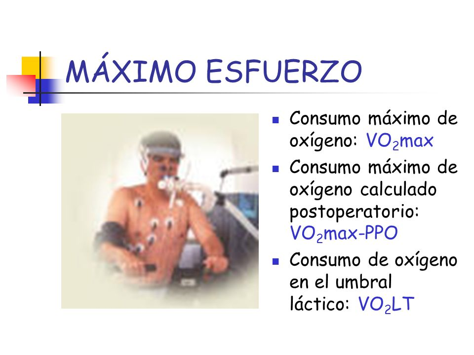 MÁXIMO ESFUERZO Consumo máximo de oxígeno: VO2max