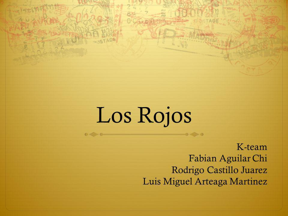 Los Rojos K-team Fabian Aguilar Chi Rodrigo Castillo Juarez