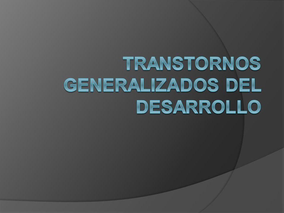 TRANSTORNOS GENERALIZADOS DEL DESARROLLO