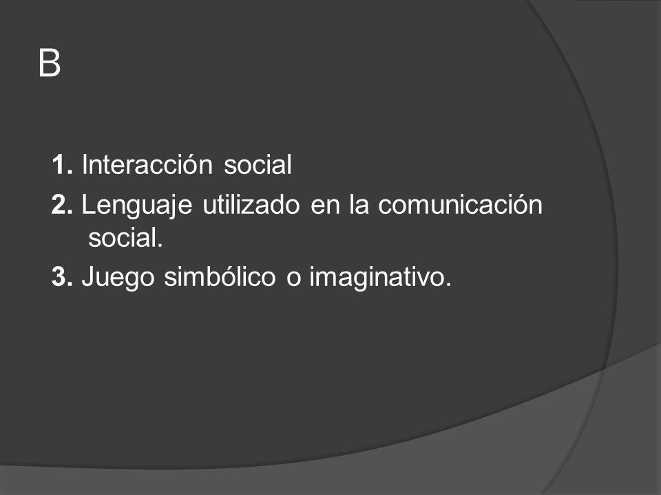 B 1. Interacción social 2. Lenguaje utilizado en la comunicación social.