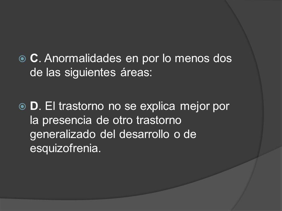 C. Anormalidades en por lo menos dos de las siguientes áreas: