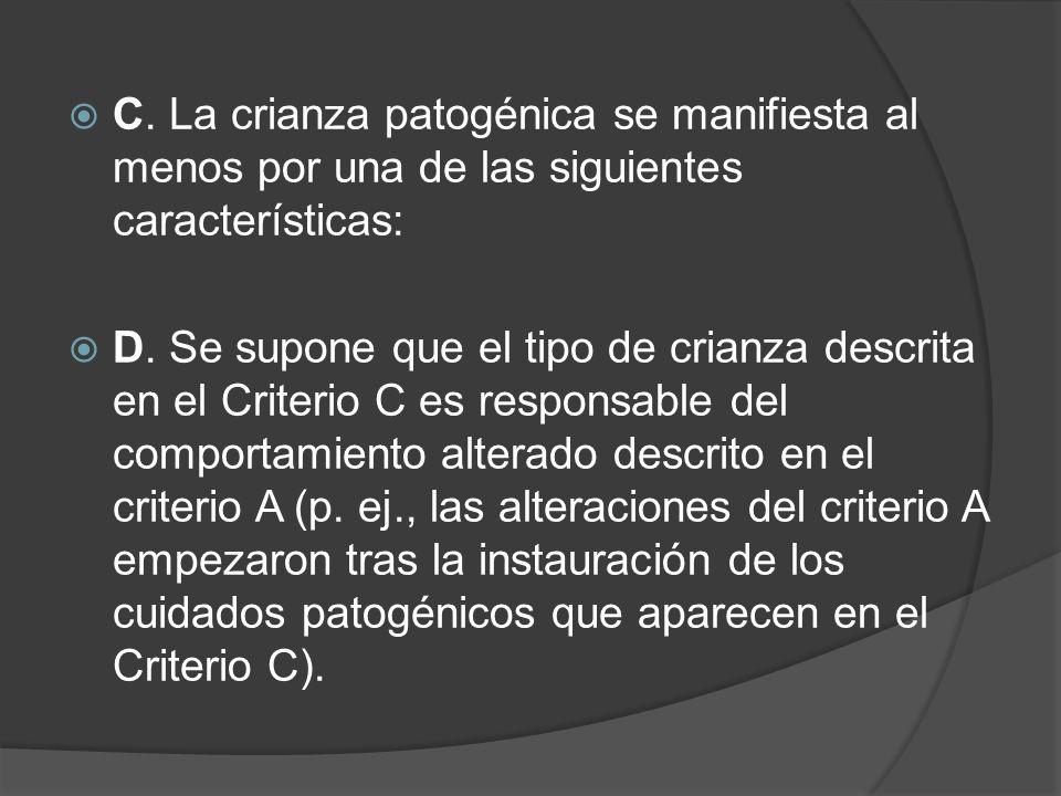 C. La crianza patogénica se manifiesta al menos por una de las siguientes características: