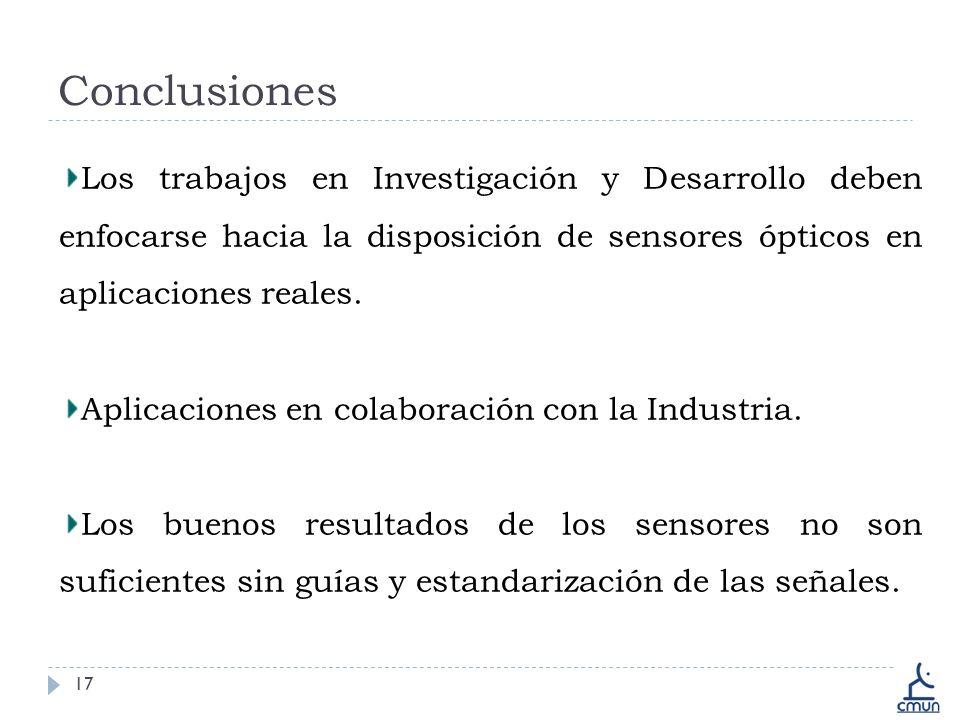Conclusiones Los trabajos en Investigación y Desarrollo deben enfocarse hacia la disposición de sensores ópticos en aplicaciones reales.
