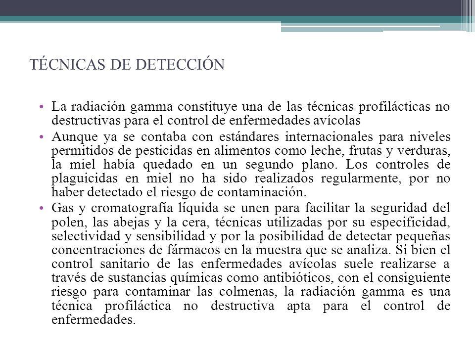 TÉCNICAS DE DETECCIÓN La radiación gamma constituye una de las técnicas profilácticas no destructivas para el control de enfermedades avícolas.