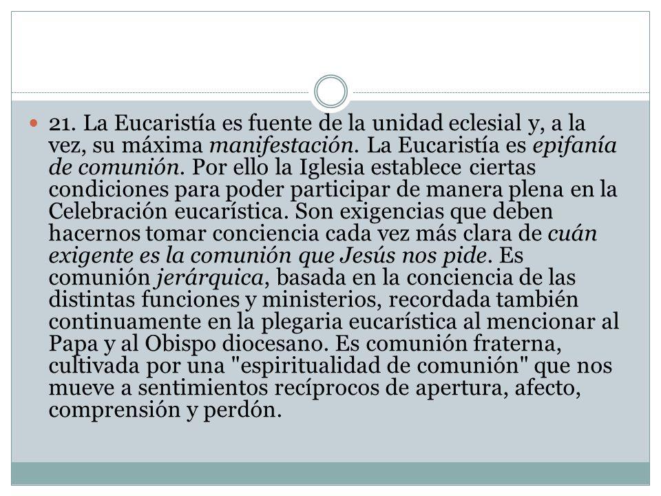 21. La Eucaristía es fuente de la unidad eclesial y, a la vez, su máxima manifestación.