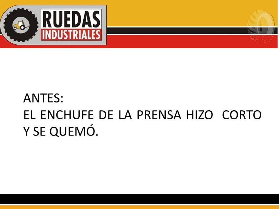 ANTES: EL ENCHUFE DE LA PRENSA HIZO CORTO Y SE QUEMÓ.
