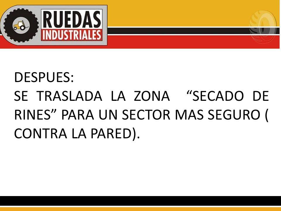 DESPUES: SE TRASLADA LA ZONA SECADO DE RINES PARA UN SECTOR MAS SEGURO ( CONTRA LA PARED).