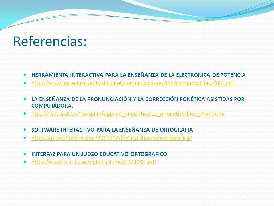 Referencias: HERRAMIENTA INTERACTIVA PARA LA ENSEÑANZA DE LA ELECTRÓNICA DE POTENCIA.