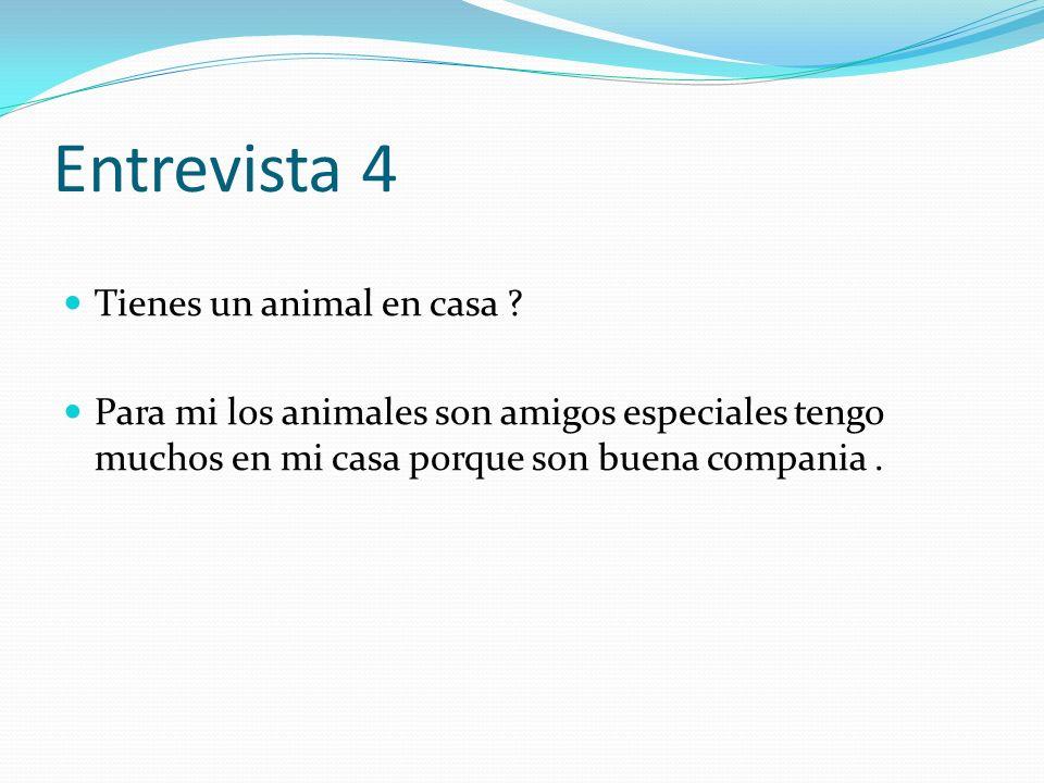 Entrevista 4 Tienes un animal en casa