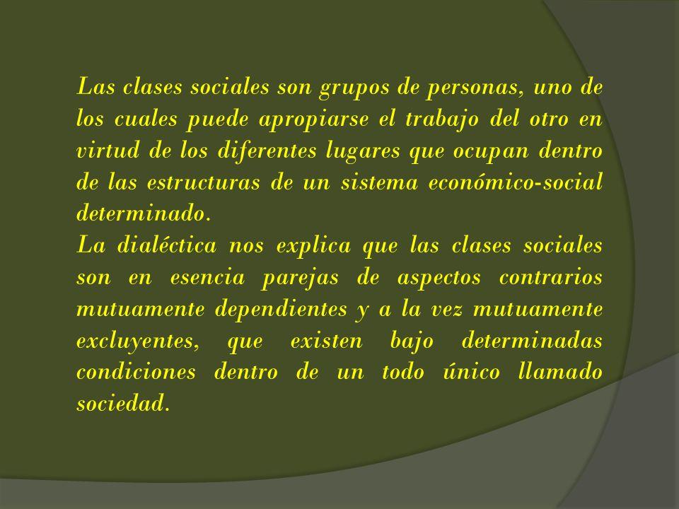 Las clases sociales son grupos de personas, uno de los cuales puede apropiarse el trabajo del otro en virtud de los diferentes lugares que ocupan dentro de las estructuras de un sistema económico-social determinado.