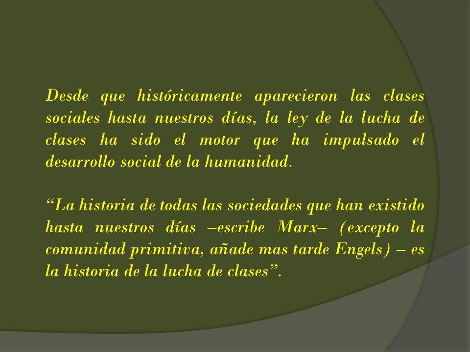 Desde que históricamente aparecieron las clases sociales hasta nuestros días, la ley de la lucha de clases ha sido el motor que ha impulsado el desarrollo social de la humanidad.