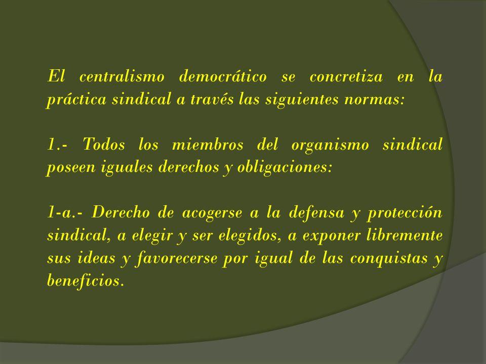 El centralismo democrático se concretiza en la práctica sindical a través las siguientes normas: