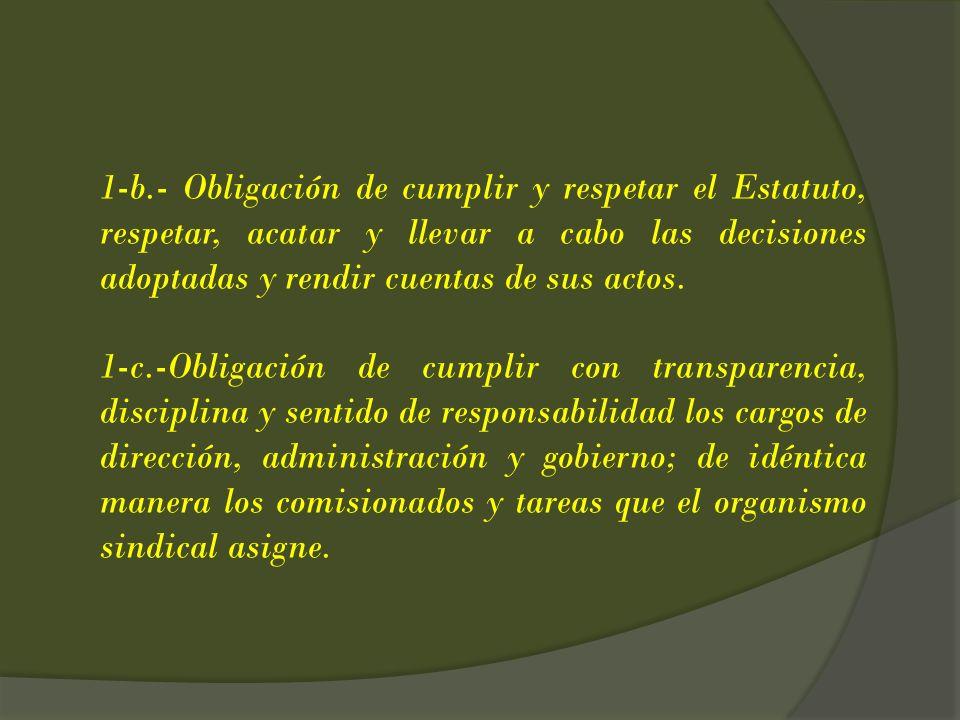 1-b.- Obligación de cumplir y respetar el Estatuto, respetar, acatar y llevar a cabo las decisiones adoptadas y rendir cuentas de sus actos.