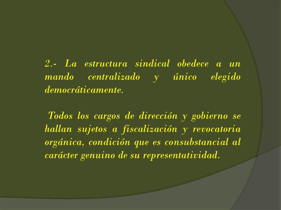 2.- La estructura sindical obedece a un mando centralizado y único elegido democráticamente.